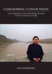 Unwavering Convictions: Gao Zhisheng's Ten-Year Torture and Faith in China's Future cover