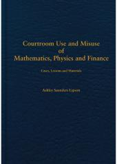 Courtroom Use and Misuse of  Mathematics, Physics and Finance: Cases, Lessons and Materials cover