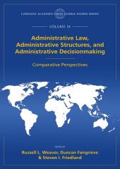 Administrative Law, Administrative Structures, and Administrative Decisionmaking: Comparative Perspectives, The Global Papers Series, Volume IX cover