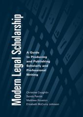 Modern Legal Scholarship: A Guide to Producing and Publishing Scholarly and Professional Writing cover