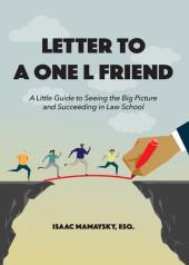 Letter to a One L Friend: A Little Guide to Seeing the Big Picture and Succeeding in Law School cover