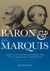 The Baron and the Marquis: Liberty, Tyranny, and the Enlightenment Maxim That Can Remake American Criminal Justice cover
