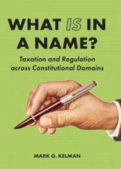 What IS in a Name?: Taxation and Regulation across Constitutional Domains cover