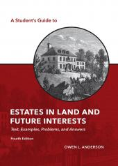 A Student's Guide to Estates in Land and Future Interests: Text, Examples, Problems, and Answers cover