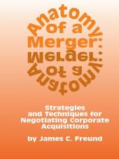 Anatomy of a Merger: Strategies and Techniques for Negotiating Corporate Acquisitions cover