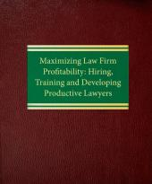 Maximizing Law Firm Profitability: Hiring, Training and Developing Productive Lawyers cover