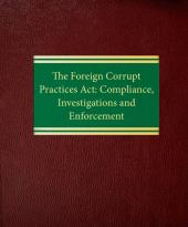 The Foreign Corrupt Practices Act: Compliance, Investigations and Enforcement cover
