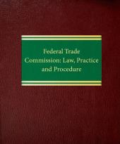 Federal Trade Commission: Law, Practice and Procedure cover