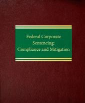 Federal Corporate Sentencing: Compliance and Mitigation cover