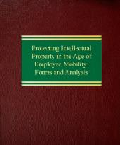 Protecting Intellectual Property Law in the Age of Employee Mobility: Forms and Analysis cover