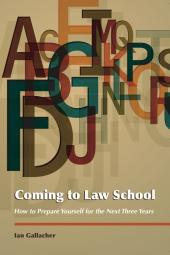 Coming to Law School: How to Prepare Yourself for the Next Three Years cover