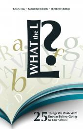 What the L?: 25 Things We Wish We'd Known Before Going to Law School cover