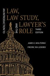 An Introduction to Law, Law Study, and the Lawyer's Role, Third Edition cover