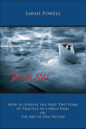 Biglaw: How to Survive the First Two Years of Practice in a Mega-Firm, or, The Art of Doc Review cover