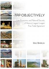 TPP Objectively: Law, Economics, and National Security of History's Largest, Longest Free Trade Agreement cover