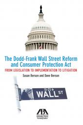The Dodd-Frank Wall Street Reform and Consumer Protection Act: From Legislation to Implementation to Litigation cover