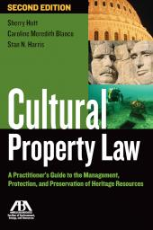 Cultural Property Law: A Practitioner's Guide to the Management, Protection and Preservation of Heritage Resources cover