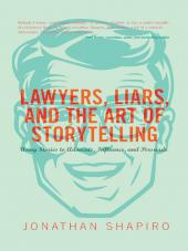 Lawyers, Liars, and the Art of Storytelling: Using Stories to Advocate, Influence, and Persuade cover