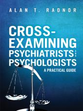 Cross-Examining Psychiatrists and Psychologists: A Practical Guide cover