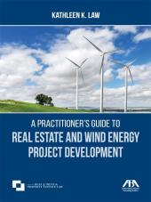 A Practitioner's Guide to Real Estate and Wind Energy Project Development cover