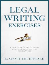 Legal Writing Exercises: A Practical Guide to Clear and Persuasive Writing for Lawyers cover