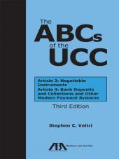 The ABCs of the UCC: Article 3: Negotiable Instruments and Article 4: Bank Deposits and Collections and Other Modern Payment Systems cover