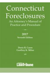 Connecticut Foreclosures: An Attorney's Manual of Practice and Procedure 2017 cover