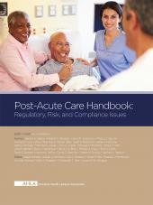AHLA Post-Acute Care Handbook: Regulatory, Risk and Compliance Issues (Non-Members) cover