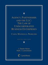 Agency, Partnership and the LLC: The Law of Unincorporated Business Enterprises, Cases, Materials, Problems, Ninth Edition, 2015 cover