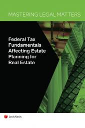Mastering Legal Matters: Federal Tax Fundamentals Affecting Estate Planning for Real Estate cover