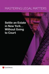 Mastering Legal Matters: Settle an Estate in New York… Without Going to Court cover