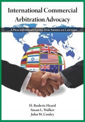 International Commercial Arbitration Advocacy: A Practitioner's Guide for American Lawyers cover