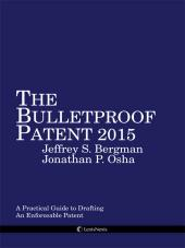 The Bulletproof Patent 2015: A Practical Guide to Drafting & Obtaining an Enforceable Patent cover