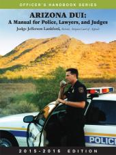 Arizona DUI: A Manual for Police, Lawyers, and Judges cover