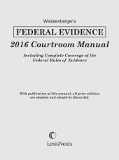 Weissenberger's Federal Evidence 2016 Courtroom Manual cover
