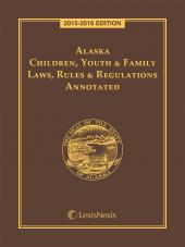 Alaska Children, Youth and Family Laws, Rules and Regulations Annotated cover
