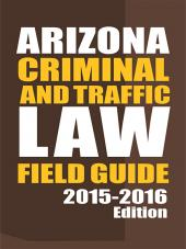 Arizona Criminal and Traffic Law Field Guide cover