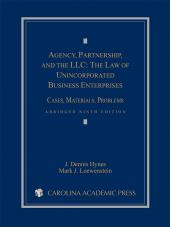 Agency, Partnership, and the LLC: The Law of Unincorporated Business Enterprises: Cases, Materials, Problems, Abridged Ninth Edition cover