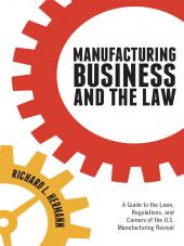 Manufacturing Business and the Law: A Guide to the Laws, Regulations, and Careers of the U.S. Manufacturing Revival cover