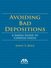 Avoiding Bad Depositions: A Simple Guide to Complex Issues cover
