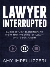Lawyer Interrupted: Successfully Transitioning from the Practice of Law--and Back Again cover