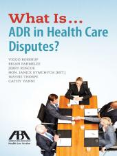 What Is...ADR in Health Care Disputes? cover