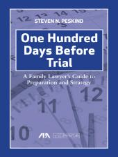 One Hundred Days Before Trial: A Family Lawyer's Guide to Preparation and Strategy cover