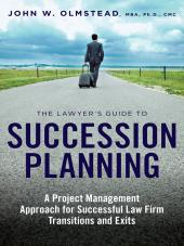 The Lawyer's Guide to Succession Planning: A Project Management Approach for Successful Law Firm Transitions and Exits cover
