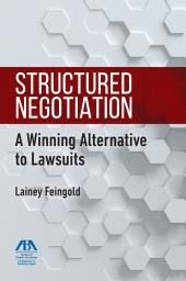 Structured Negotiation:  A Winning Alternative to Lawsuits cover