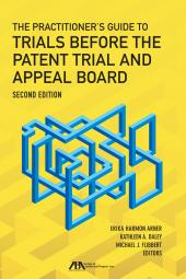 The Practitioner's Guide to Trials Before the Patent Trial and Appeal Board cover