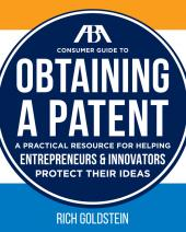 ABA Consumer Guide to Obtaining a Patent: A Practical Resource for Helping Entrepreneurs & Innovators Protect Their Ideas cover