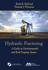 Hydraulic Fracturing: A Guide to Environmental and Real Property Issues cover