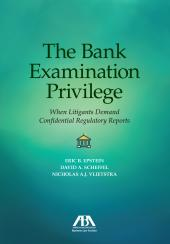 The Bank Examination Privilege: When Litigants Demand Confidential Regulatory Reports cover