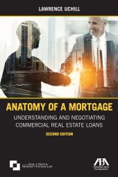 Anatomy of a Mortgage: Understanding and Negotiating Commercial Real Estate Loans cover